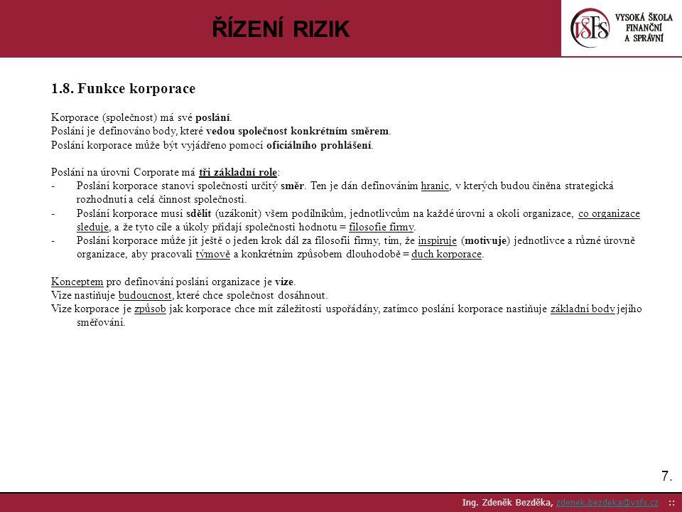 7.7. Ing. Zdeněk Bezděka, zdenek.bezdeka@vsfs.cz ::zdenek.bezdeka@vsfs.cz ŘÍZENÍ RIZIK 1.8. Funkce korporace Korporace (společnost) má své poslání. Po