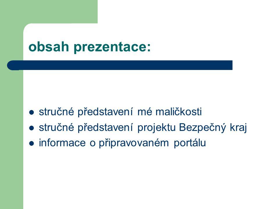 obsah prezentace: stručné představení mé maličkosti stručné představení projektu Bezpečný kraj informace o připravovaném portálu