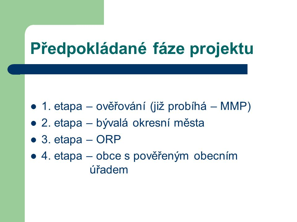 Předpokládané fáze projektu 1.etapa – ověřování (již probíhá – MMP) 2.