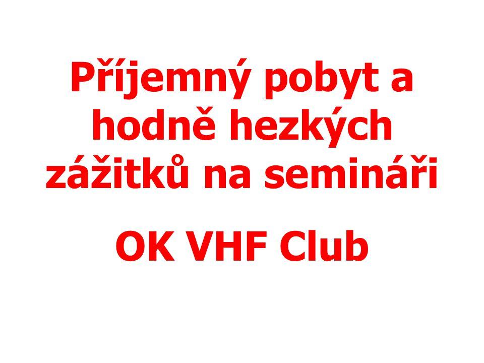 Příjemný pobyt a hodně hezkých zážitků na semináři OK VHF Club