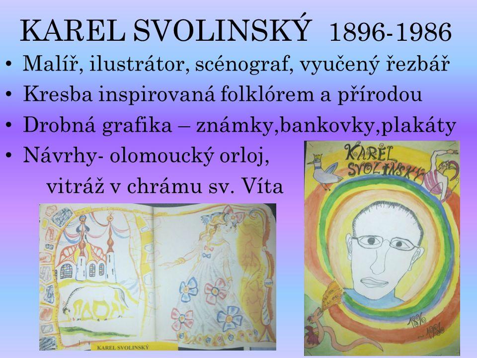 KAREL SVOLINSKÝ 1896-1986 Malíř, ilustrátor, scénograf, vyučený řezbář Kresba inspirovaná folklórem a přírodou Drobná grafika – známky,bankovky,plakát