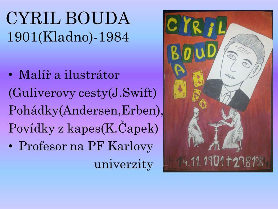 CYRIL BOUDA 1901(Kladno)-1984 Malíř a ilustrátor (Guliverovy cesty(J.Swift) Pohádky(Andersen,Erben), Povídky z kapes(K.Čapek) Profesor na PF Karlovy u