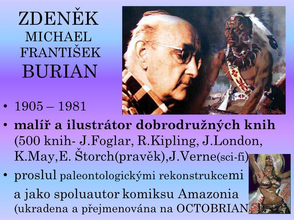 ZDENĚK MICHAEL FRANTIŠEK BURIAN 1905 – 1981 malíř a ilustrátor dobrodružných knih (500 knih- J.Foglar, R.Kipling, J.London, K.May,E. Štorch(pravěk),J.
