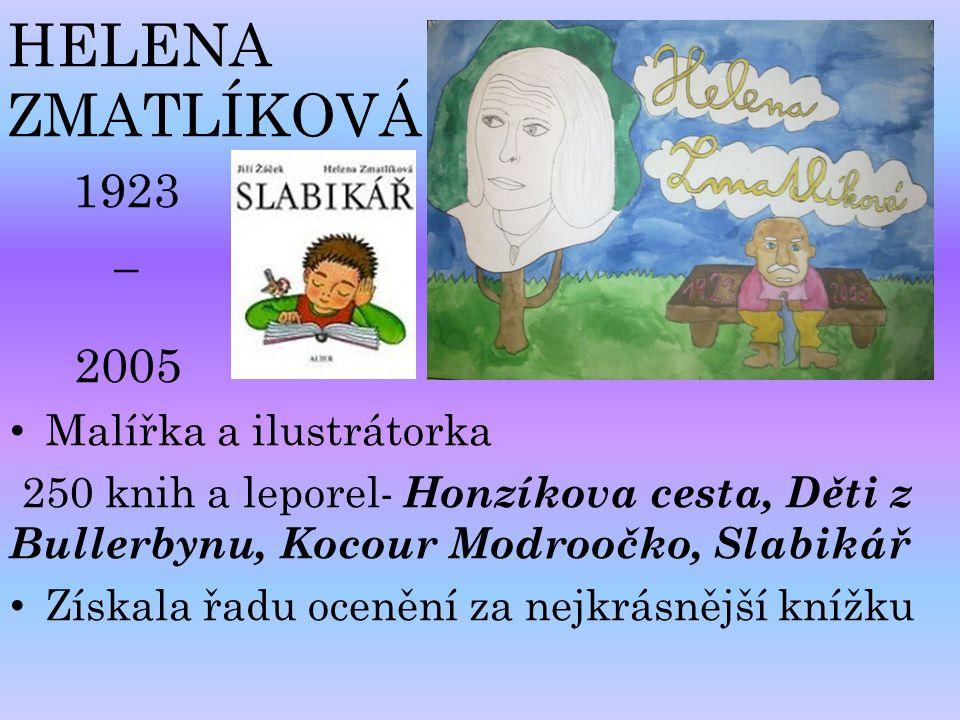 HELENA ZMATLÍKOVÁ 1923 _ 2005 Malířka a ilustrátorka 250 knih a leporel- Honzíkova cesta, Děti z Bullerbynu, Kocour Modroočko, Slabikář Získala řadu o