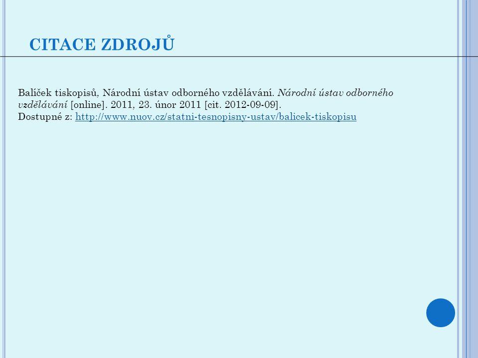 CITACE ZDROJŮ Balíček tiskopisů, Národní ústav odborného vzdělávání. Národní ústav odborného vzdělávání [online]. 2011, 23. únor 2011 [cit. 2012-09-09
