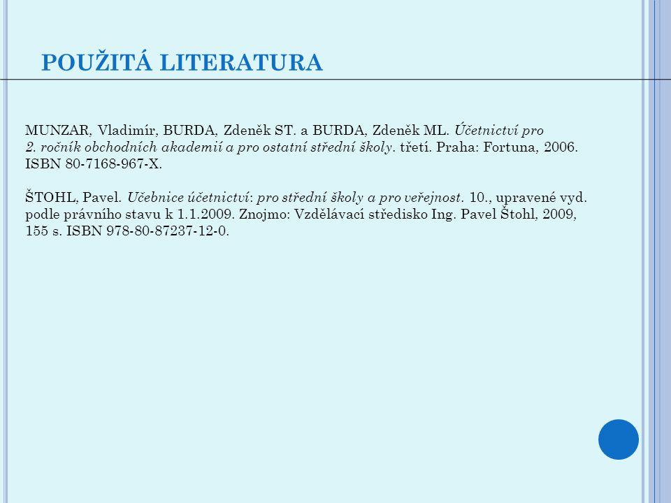 POUŽITÁ LITERATURA MUNZAR, Vladimír, BURDA, Zdeněk ST. a BURDA, Zdeněk ML. Účetnictví pro 2. ročník obchodních akademií a pro ostatní střední školy. t