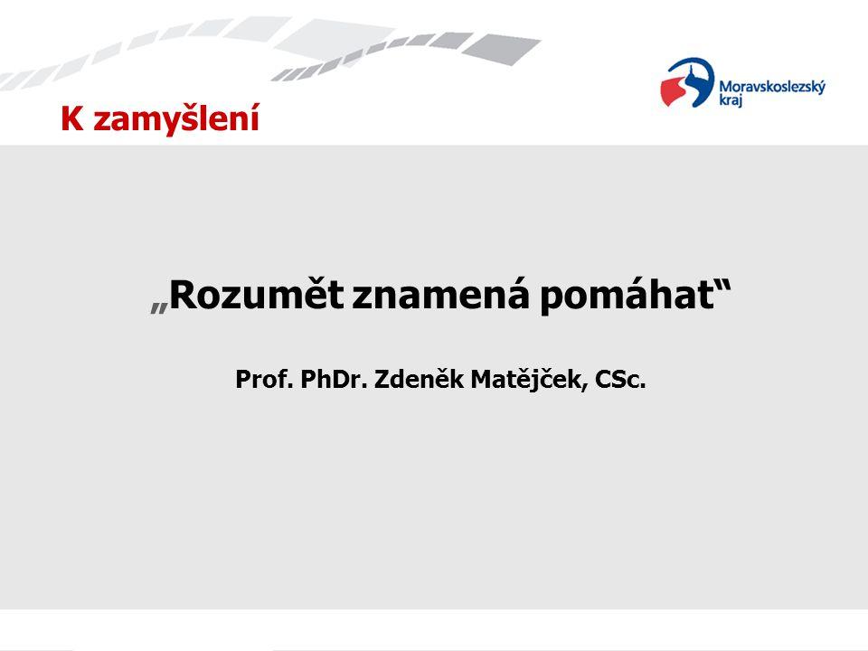 """K zamyšlení """"Rozumět znamená pomáhat"""" Prof. PhDr. Zdeněk Matějček, CSc."""