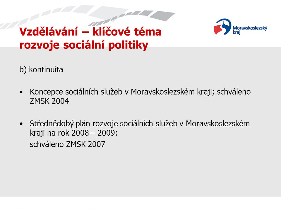 Vzdělávání – klíčové téma rozvoje sociální politiky b) kontinuita Koncepce sociálních služeb v Moravskoslezském kraji; schváleno ZMSK 2004 Střednědobý
