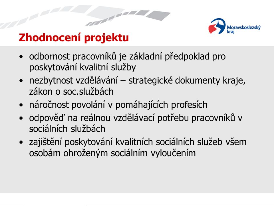 Zhodnocení projektu odbornost pracovníků je základní předpoklad pro poskytování kvalitní služby nezbytnost vzdělávání – strategické dokumenty kraje, z