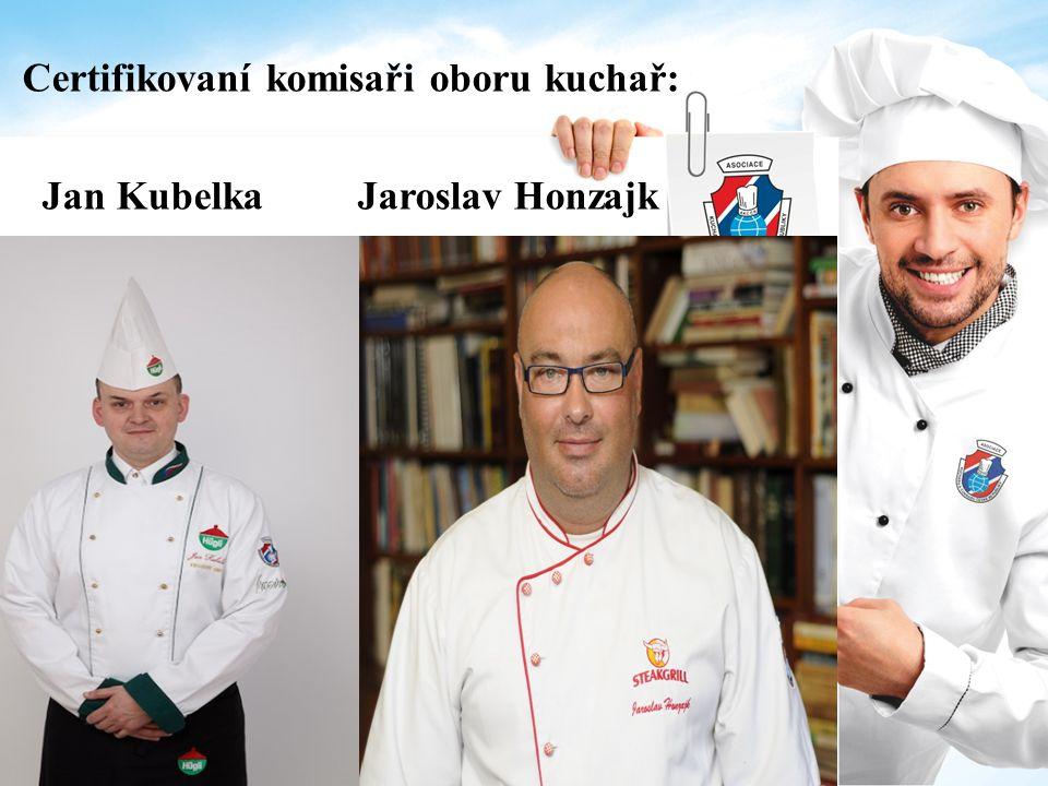 Certifikovaní komisaři oboru kuchař: Jan Kubelka Jaroslav Honzajk