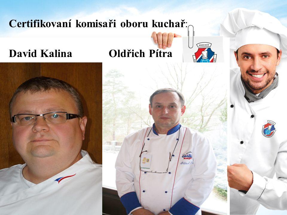 Certifikovaní komisaři oboru kuchař : David Kalina Oldřich Pítra