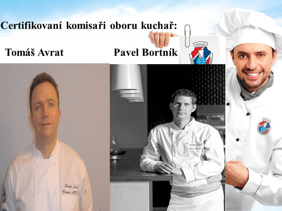 Certifikovaní komisaři oboru kuchař: Tomáš Avrat Pavel Bortník
