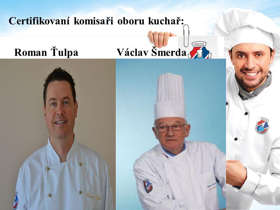 Certifikovaní komisaři oboru kuchař: Roman Ťulpa Václav Šmerda