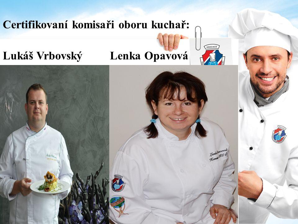 Certifikovaní komisaři oboru kuchař: Lukáš Vrbovský Lenka Opavová