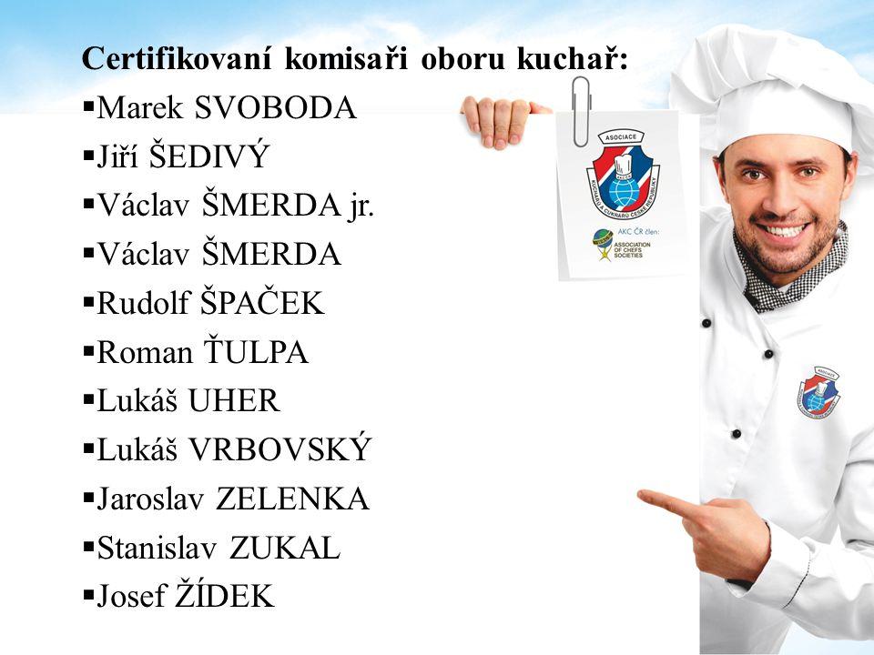 Certifikovaní komisaři oboru kuchař:  Marek SVOBODA  Jiří ŠEDIVÝ  Václav ŠMERDA jr.  Václav ŠMERDA  Rudolf ŠPAČEK  Roman ŤULPA  Lukáš UHER  Lu