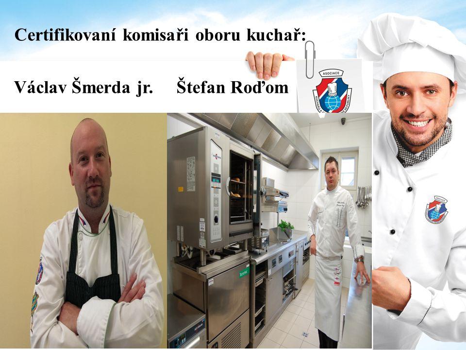 Certifikovaní komisaři oboru kuchař: Václav Šmerda jr. Štefan Roďom