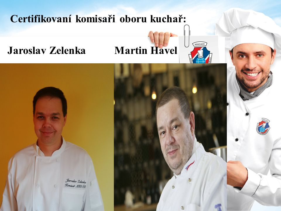 Certifikovaní komisaři oboru kuchař: Stanislav Zukal Lubomír Brázda