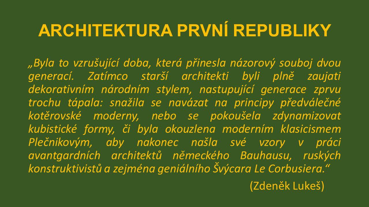 """ARCHITEKTURA PRVNÍ REPUBLIKY """"Byla to vzrušující doba, která přinesla názorový souboj dvou generací. Zatímco starší architekti byli plně zaujati dekor"""