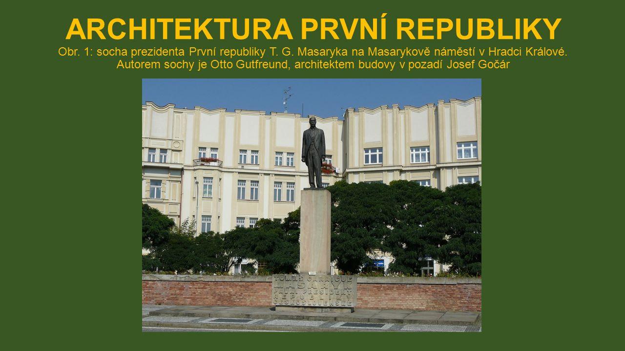 ARCHITEKTURA PRVNÍ REPUBLIKY Obr. 1: socha prezidenta První republiky T. G. Masaryka na Masarykově náměstí v Hradci Králové. Autorem sochy je Otto Gut