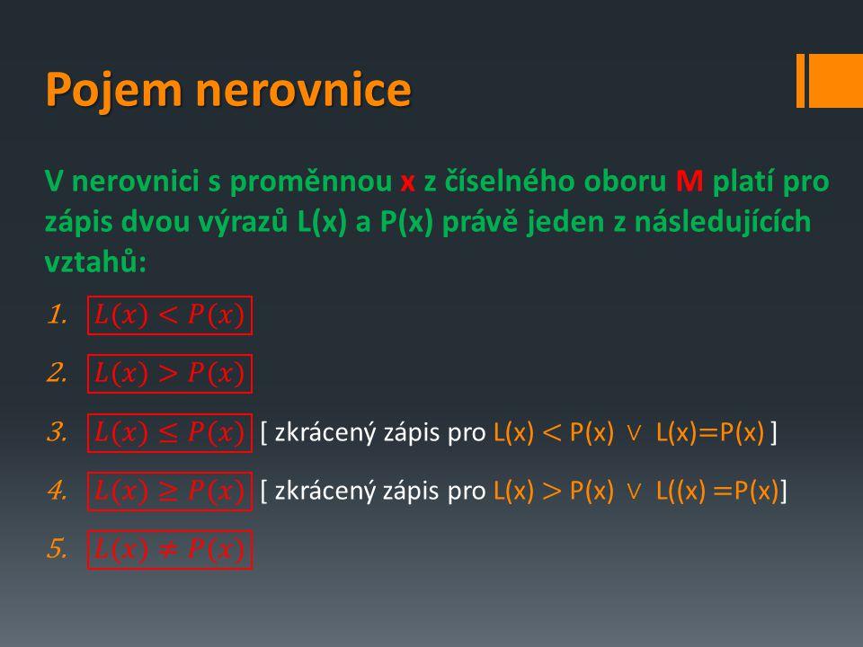 Typy příkladů s nerovnicemi: 1)lineární nerovnice 2)nerovnice s absolutními hodnotami 3)nerovnice s parametrem 4)nerovnice s neznámou v odmocněnci 5)nerovnice s neznámou ve jmenovateli 6)kvadratické nerovnice 7)soustavy nerovnic