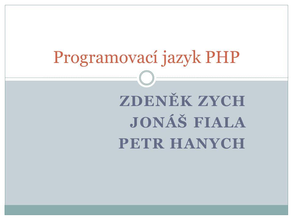 ZDENĚK ZYCH JONÁŠ FIALA PETR HANYCH Programovací jazyk PHP