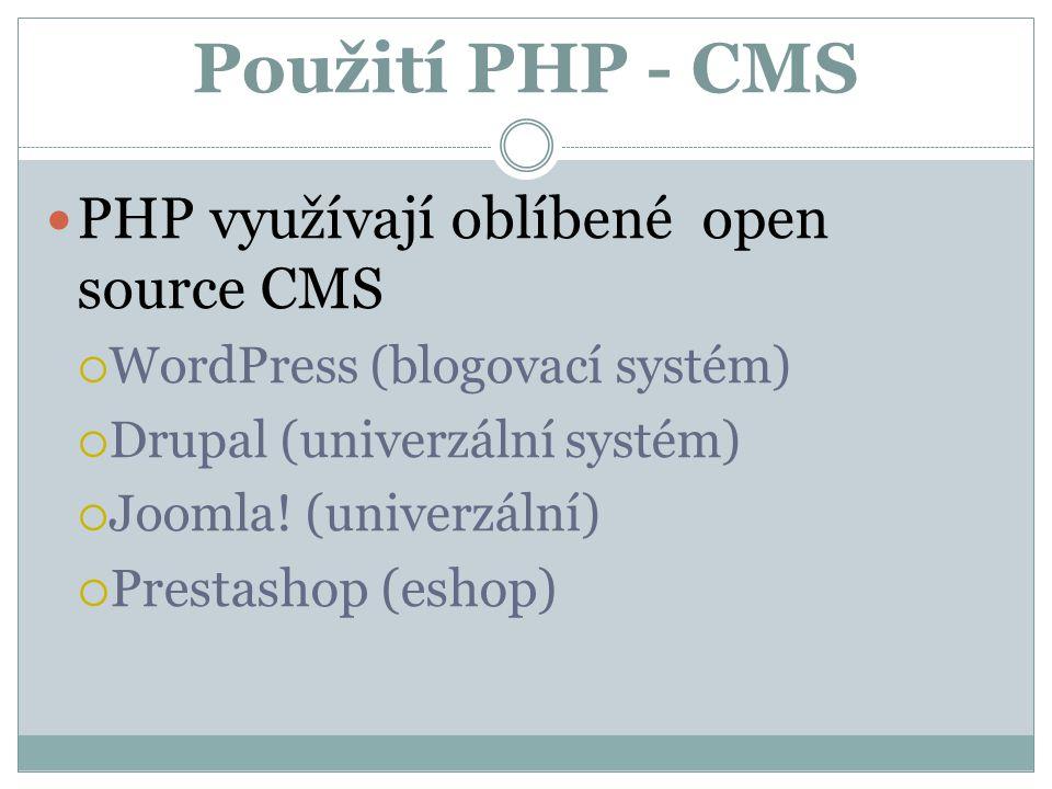 Použití PHP - CMS PHP využívají oblíbené open source CMS  WordPress (blogovací systém)  Drupal (univerzální systém)  Joomla.