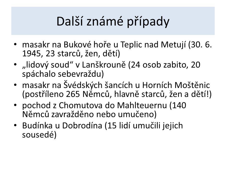 """Další známé případy masakr na Bukové hoře u Teplic nad Metují (30. 6. 1945, 23 starců, žen, dětí) """"lidový soud"""" v Lanškrouně (24 osob zabito, 20 spách"""