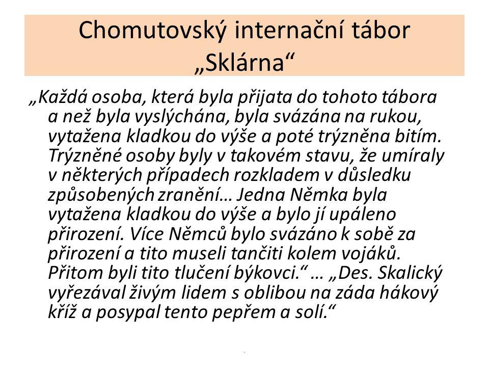 """Chomutovský internační tábor """"Sklárna"""" """"Každá osoba, která byla přijata do tohoto tábora a než byla vyslýchána, byla svázána na rukou, vytažena kladko"""