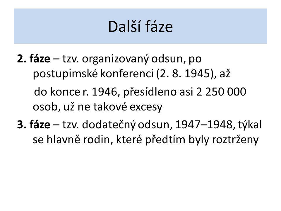 Další fáze 2. fáze – tzv. organizovaný odsun, po postupimské konferenci (2. 8. 1945), až do konce r. 1946, přesídleno asi 2 250 000 osob, už ne takové
