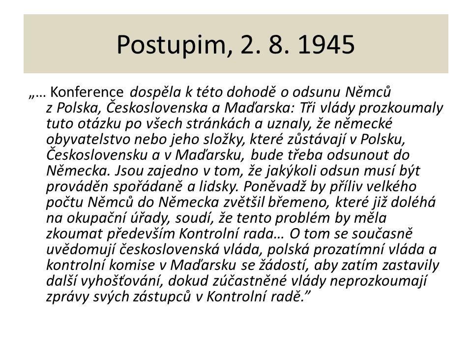 """Postupim, 2. 8. 1945 """"… Konference dospěla k této dohodě o odsunu Němců z Polska, Československa a Maďarska: Tři vlády prozkoumaly tuto otázku po všec"""