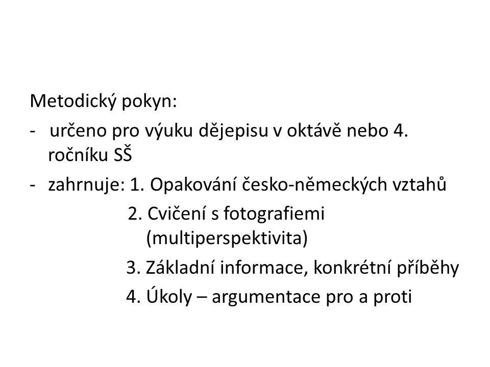 Metodický pokyn: - určeno pro výuku dějepisu v oktávě nebo 4. ročníku SŠ -zahrnuje: 1. Opakování česko-německých vztahů 2. Cvičení s fotografiemi (mul