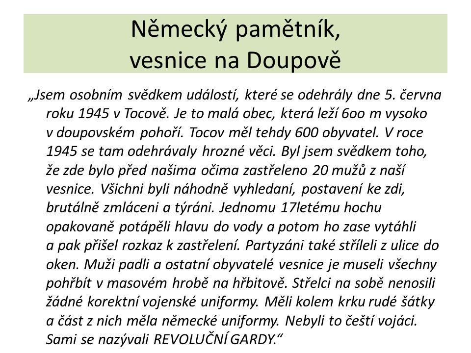 """Německý pamětník, vesnice na Doupově """"Jsem osobním svědkem událostí, které se odehrály dne 5. června roku 1945 v Tocově. Je to malá obec, která leží 6"""