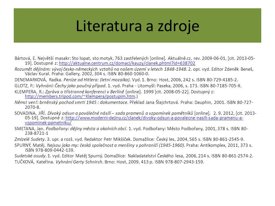 Literatura a zdroje Bártová, E. Největší masakr: Sto lopat, sto motyk, 763 zastřelených [online]. Aktuálně.cz, rev. 2009-06-01, [cit. 2013-05- 19]. Do