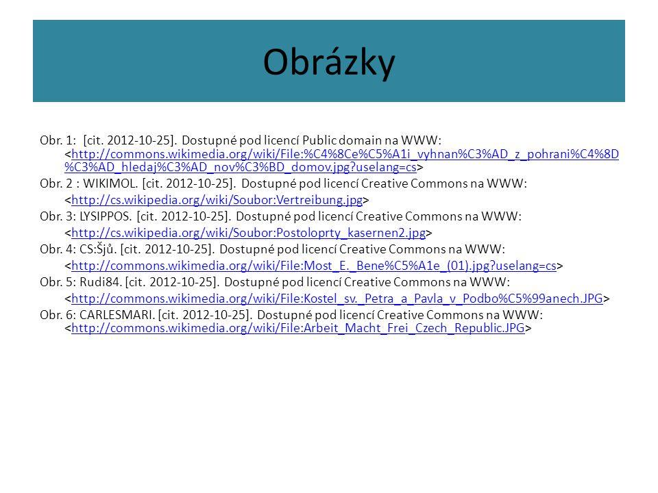 Obrázky Obr. 1: [cit. 2012-10-25]. Dostupné pod licencí Public domain na WWW: http://commons.wikimedia.org/wiki/File:%C4%8Ce%C5%A1i_vyhnan%C3%AD_z_poh
