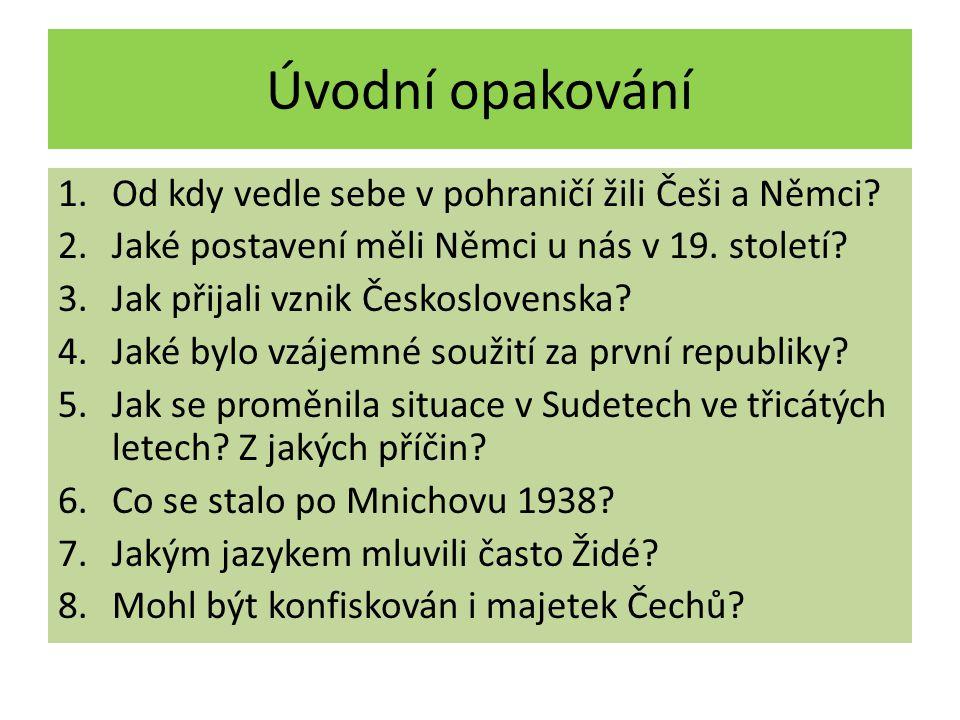 Úvodní opakování 1.Od kdy vedle sebe v pohraničí žili Češi a Němci? 2.Jaké postavení měli Němci u nás v 19. století? 3.Jak přijali vznik Československ