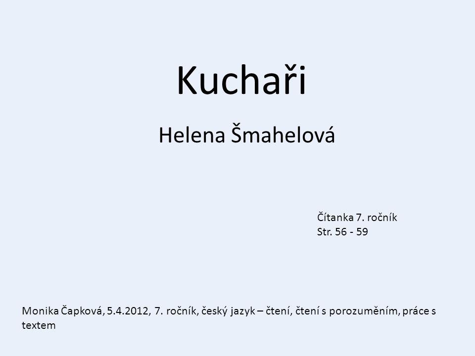 Kuchaři Helena Šmahelová Čítanka 7. ročník Str. 56 - 59 Monika Čapková, 5.4.2012, 7. ročník, český jazyk – čtení, čtení s porozuměním, práce s textem