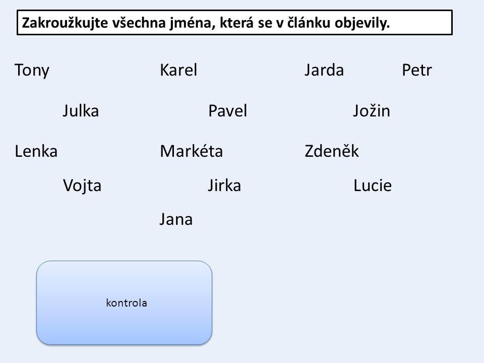 TonyKarelJardaPetr JulkaPavelJožin LenkaMarkétaZdeněk VojtaJirkaLucie Jana Zakroužkujte všechna jména, která se v článku objevily. kontrola