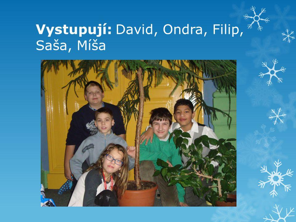 Vystupují: David, Ondra, Filip, Saša, Míša