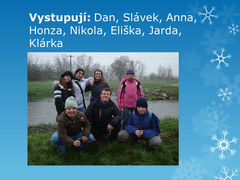 Vystupují: Dan, Slávek, Anna, Honza, Nikola, Eliška, Jarda, Klárka