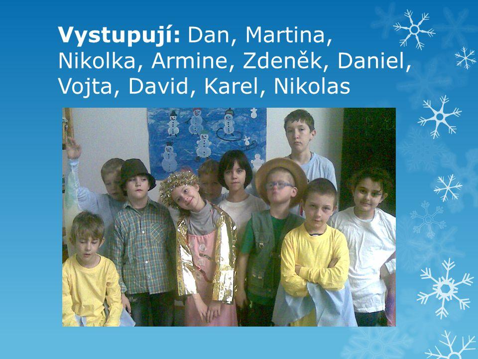 Vystupují: Dan, Martina, Nikolka, Armine, Zdeněk, Daniel, Vojta, David, Karel, Nikolas