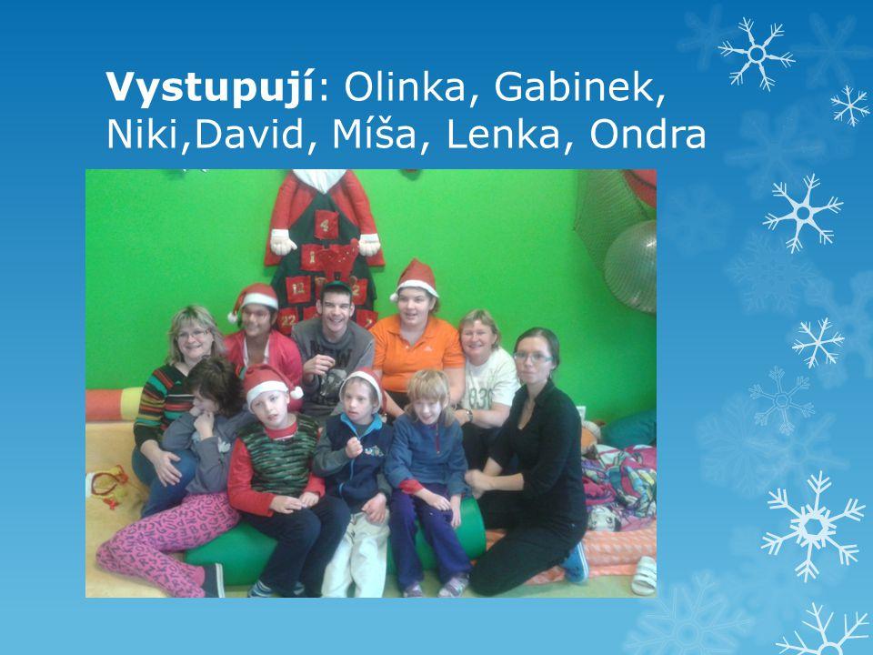 Vystupují: Olinka, Gabinek, Niki,David, Míša, Lenka, Ondra