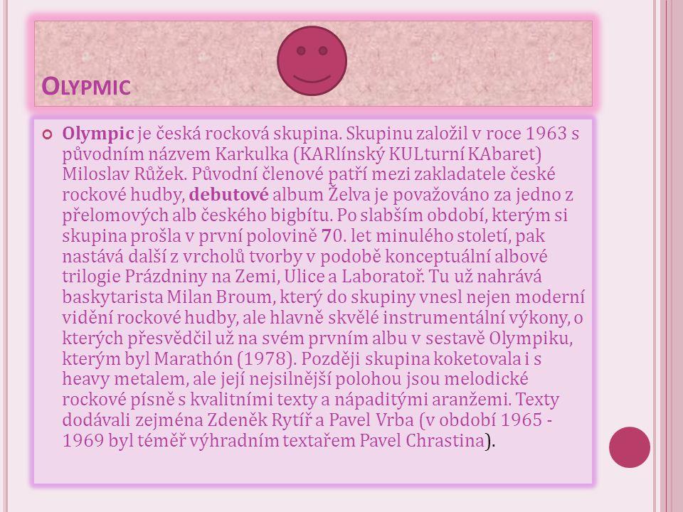 O LYPMIC Olympic je česká rocková skupina. Skupinu založil v roce 1963 s původním názvem Karkulka (KARlínský KULturní KAbaret) Miloslav Růžek. Původní