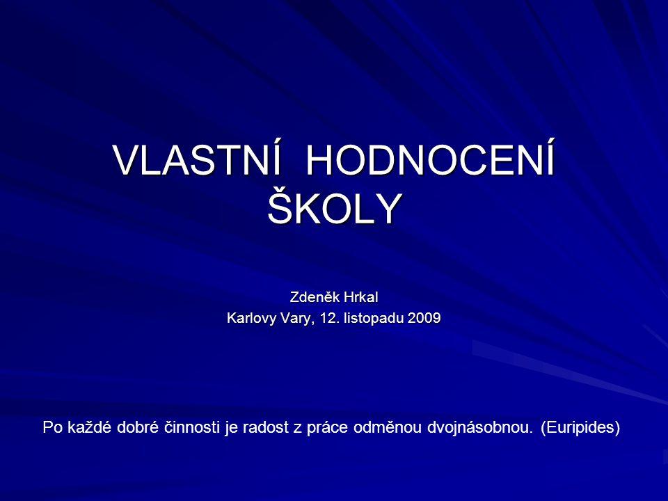VLASTNÍ HODNOCENÍ ŠKOLY Zdeněk Hrkal Karlovy Vary, 12. listopadu 2009 Po každé dobré činnosti je radost z práce odměnou dvojnásobnou. (Euripides)