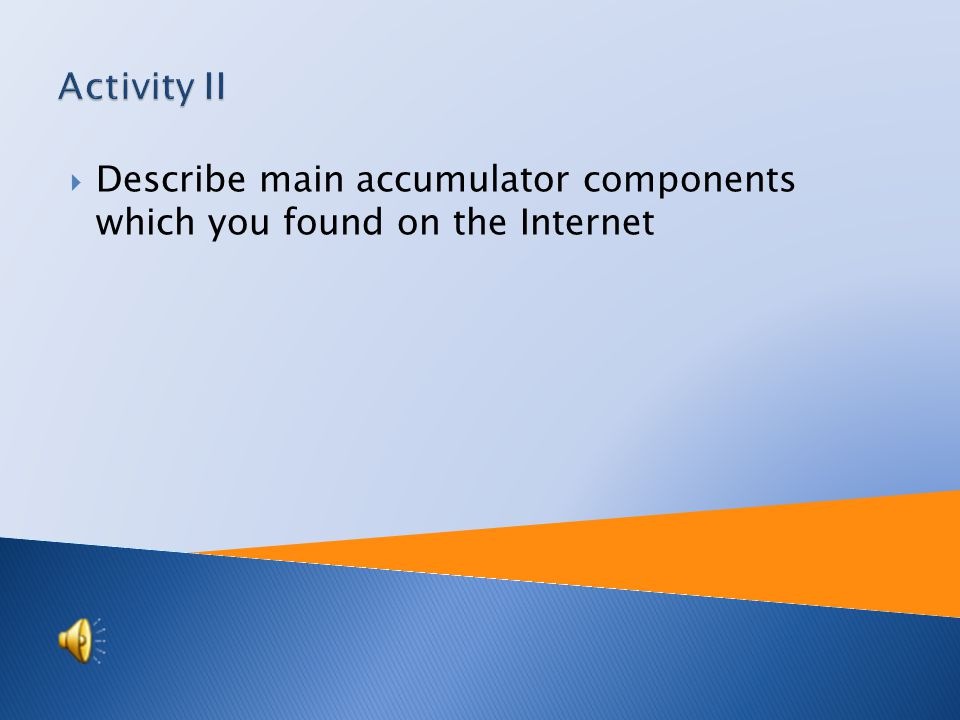  Describe main accumulator components which you found on the Internet