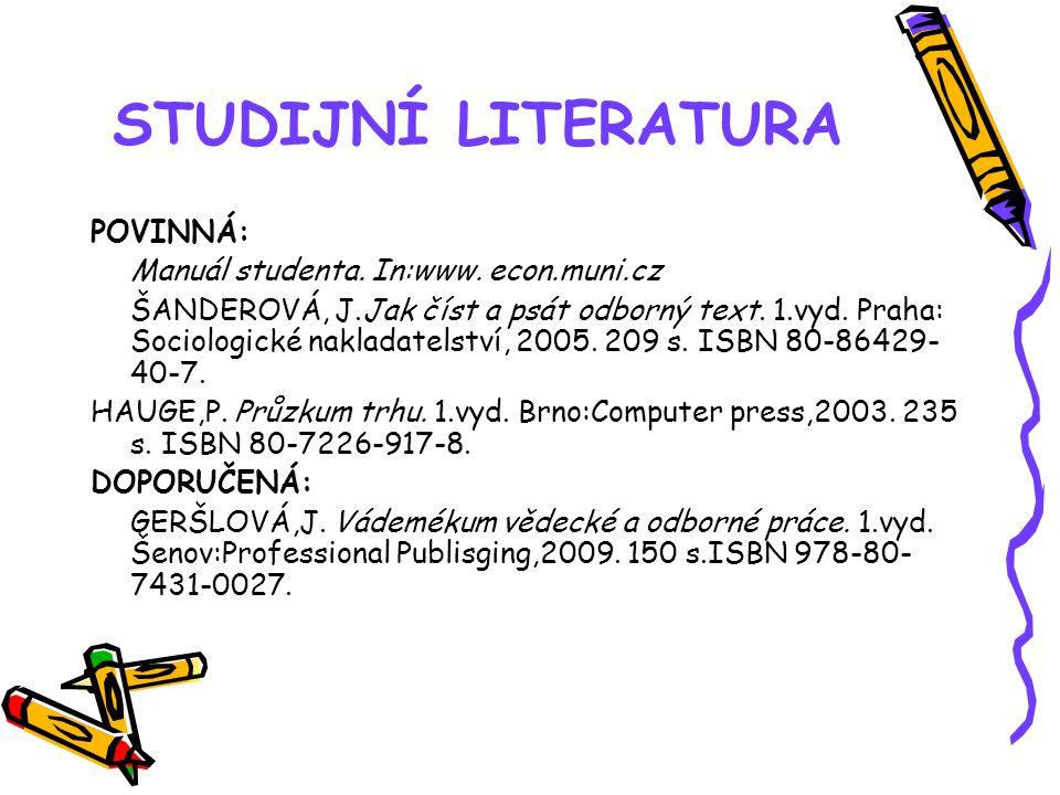 STUDIJNÍ LITERATURA POVINNÁ: Manuál studenta. In:www. econ.muni.cz ŠANDEROVÁ, J.Jak číst a psát odborný text. 1.vyd. Praha: Sociologické nakladatelstv