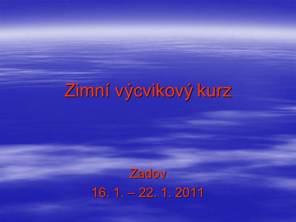 Zimní výcvikový kurz Zadov 16. 1. – 22. 1. 2011