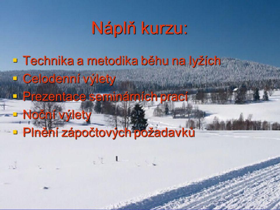 Náplň kurzu:  Technika a metodika běhu na lyžích  Celodenní výlety  Prezentace seminárních prací  Noční výlety  Plnění zápočtových požadavků