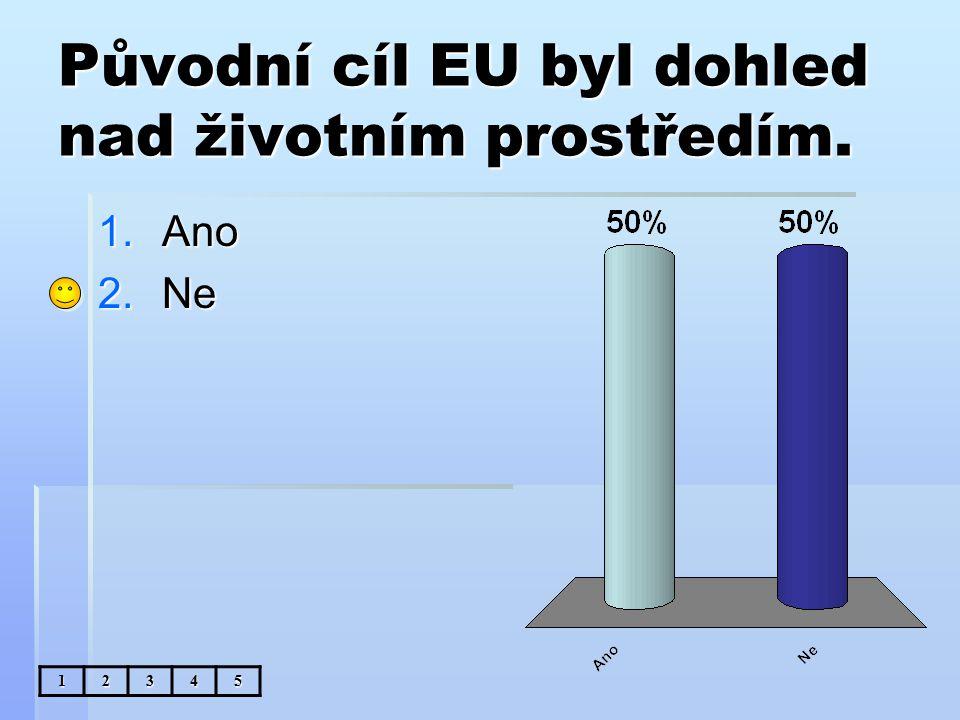 Původní cíl EU byl dohled nad životním prostředím. 1.Ano 2.Ne 12345