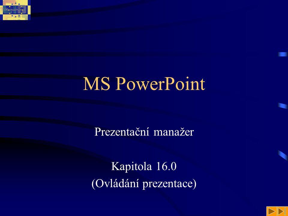 MS PowerPoint Prezentační manažer Kapitola 16.0 (Ovládání prezentace)