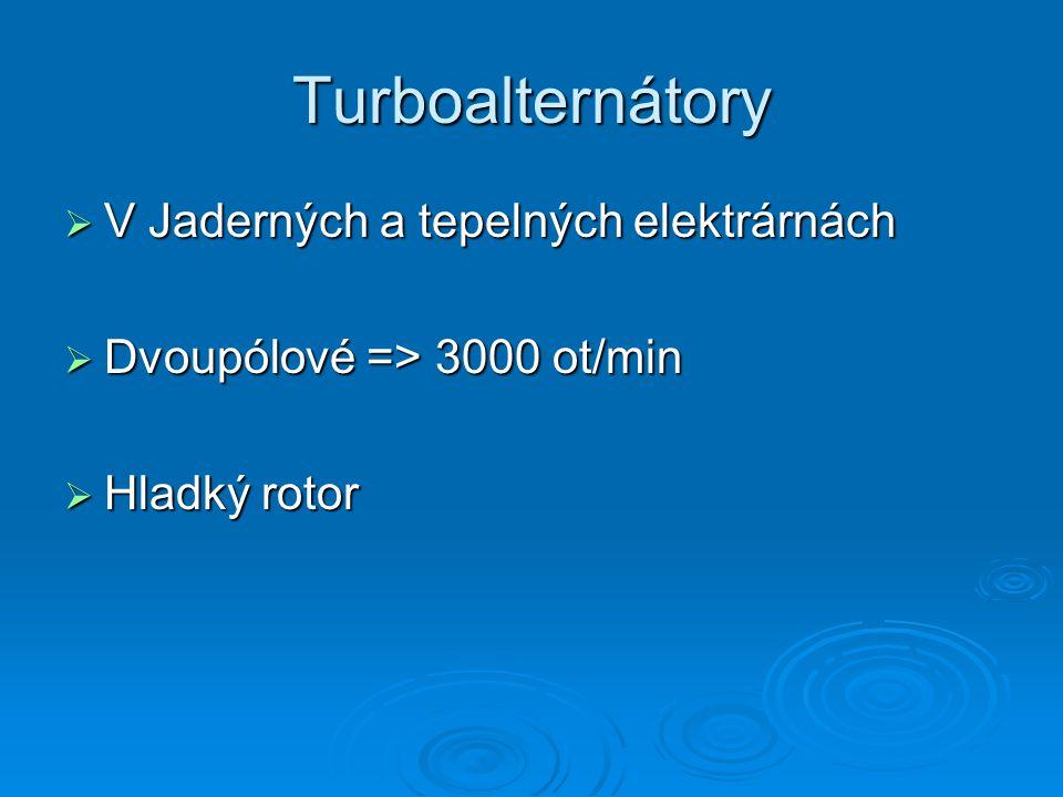 Turboalternátory  V Jaderných a tepelných elektrárnách  Dvoupólové => 3000 ot/min  Hladký rotor